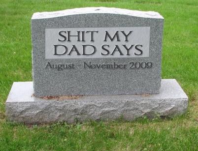 shit_my_dad_says_headstone.jpg