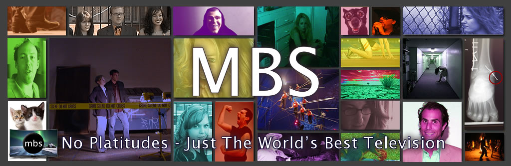 MBS - No Platitudes, Just The World's Best Television